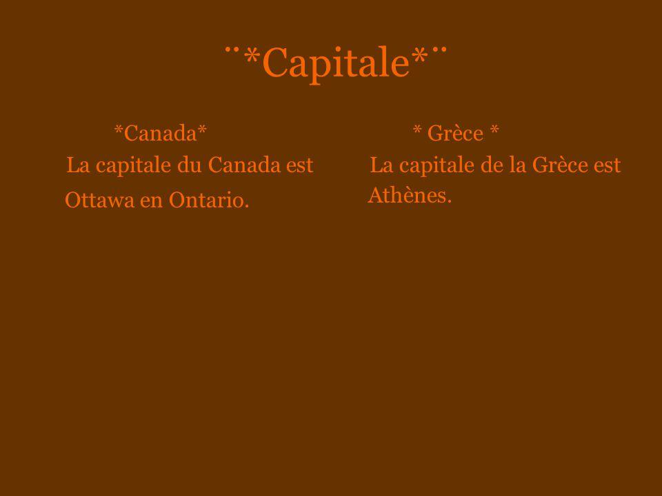 ¨*Capitale*¨ *Canada* La capitale du Canada est Ottawa en Ontario. * Grèce * La capitale de la Grèce est Athènes.