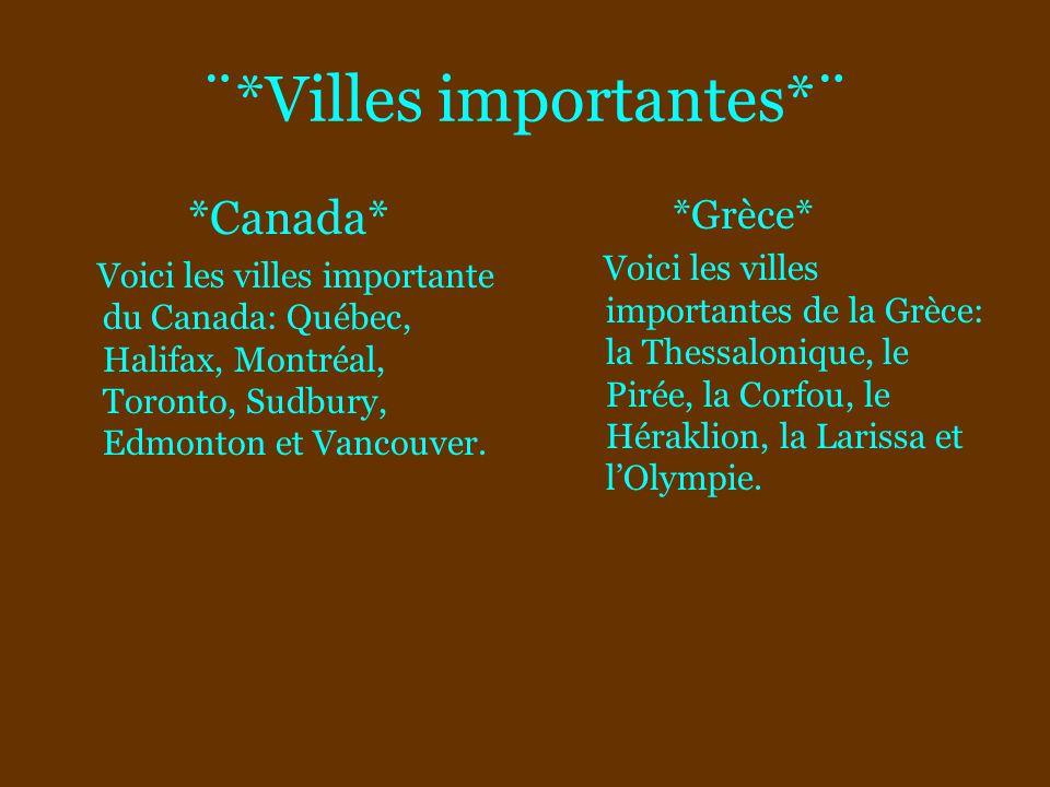 ¨*Villes importantes*¨ *Canada* Voici les villes importante du Canada: Québec, Halifax, Montréal, Toronto, Sudbury, Edmonton et Vancouver. *Grèce* Voi