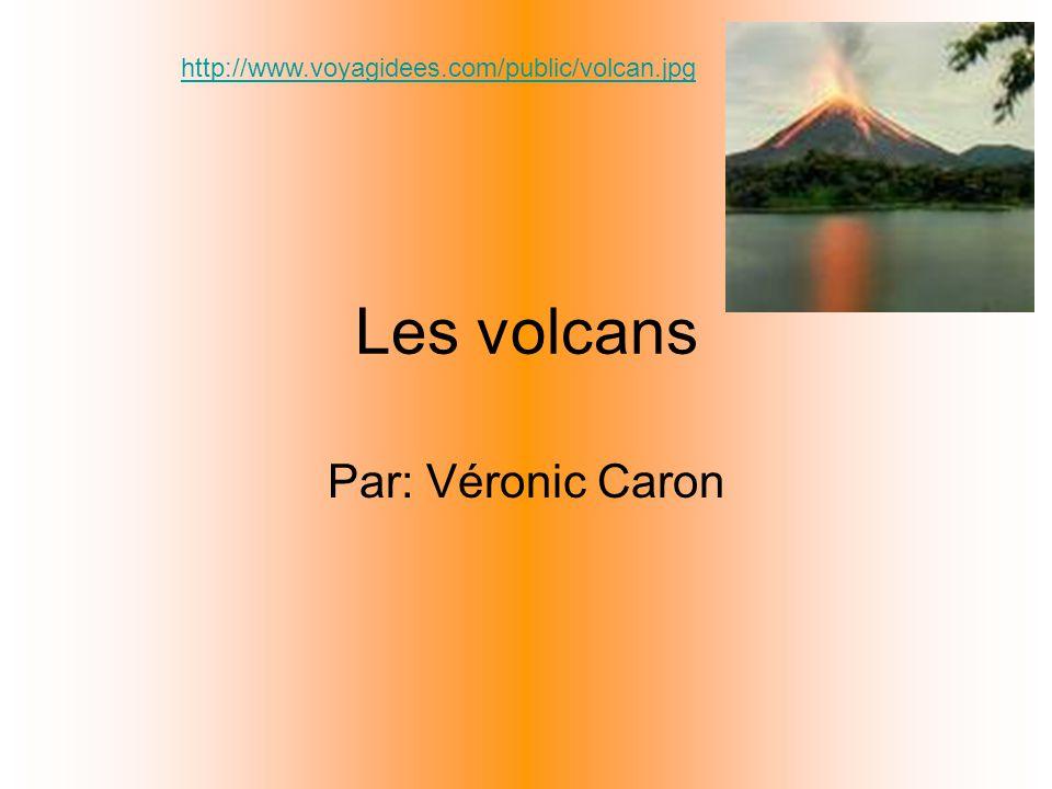 Les volcans Par: Véronic Caron http://www.voyagidees.com/public/volcan.jpg