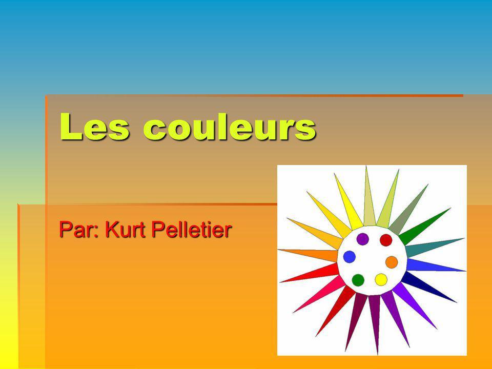 Les couleurs Par: Kurt Pelletier