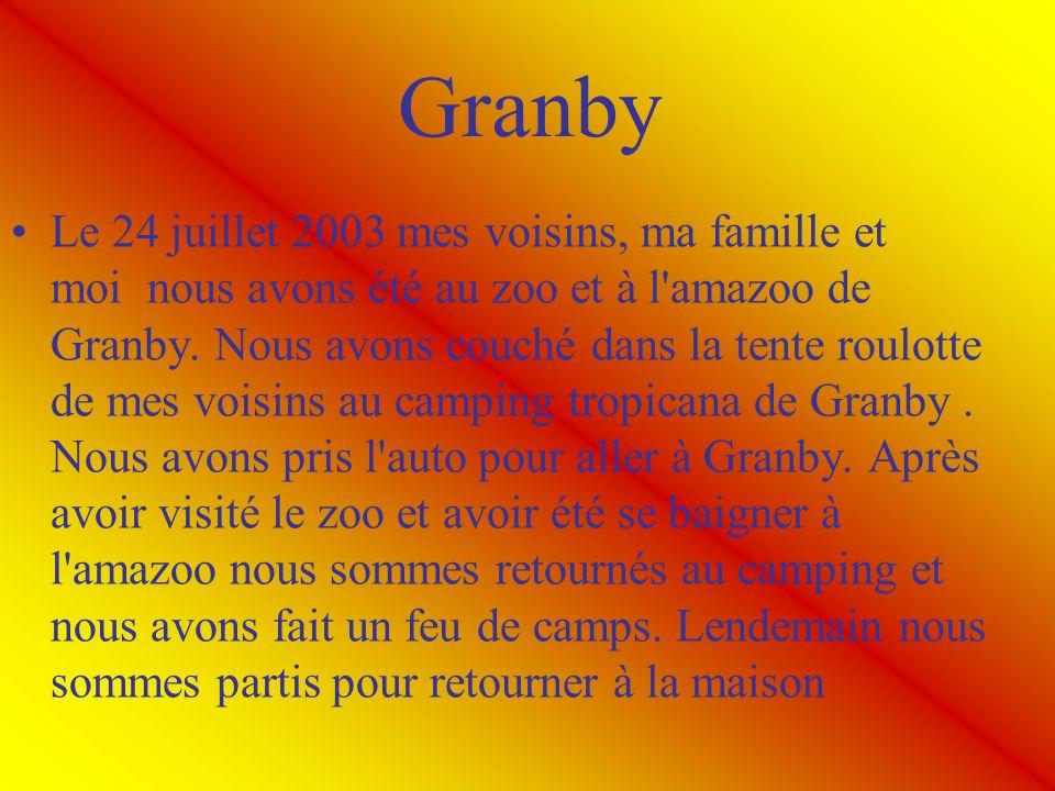 Granby Le 24 juillet 2003 mes voisins, ma famille et moi nous avons été au zoo et à l'amazoo de Granby. Nous avons couché dans la tente roulotte de me