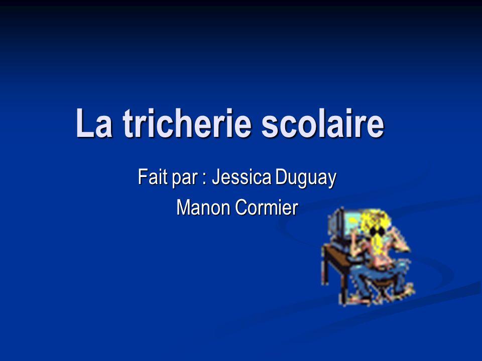La tricherie scolaire Fait par : Jessica Duguay Manon Cormier