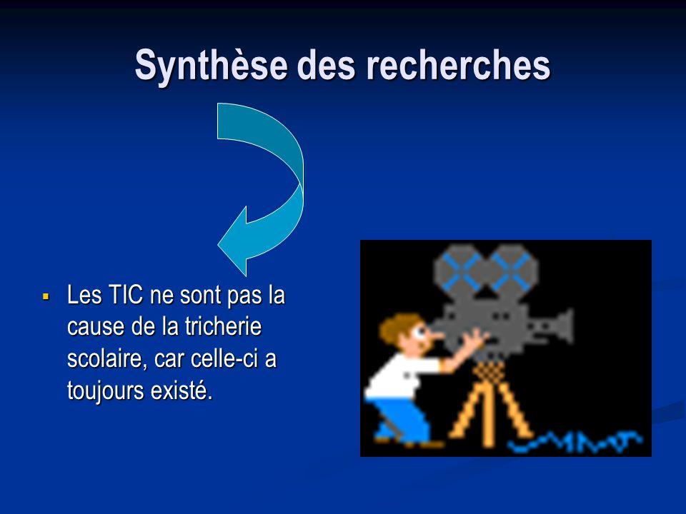 Synthèse des recherches Les TIC ne sont pas la cause de la tricherie scolaire, car celle-ci a toujours existé.