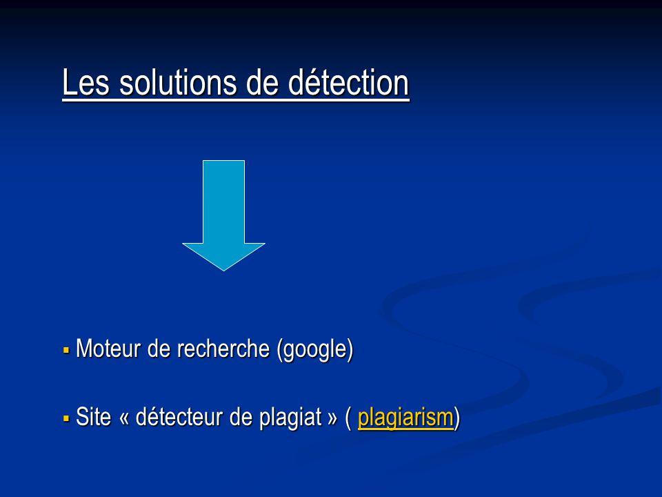 Les solutions de détection Moteur de recherche (google) Moteur de recherche (google) Site « détecteur de plagiat » ( plagiarism) Site « détecteur de plagiat » ( plagiarism)plagiarism