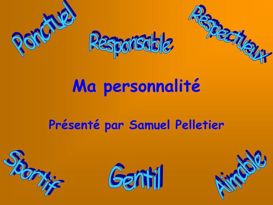 Ma personnalité Présenté par Samuel Pelletier