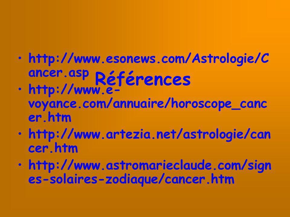 Références http://www.esonews.com/Astrologie/C ancer.asp http://www.e- voyance.com/annuaire/horoscope_canc er.htm http://www.artezia.net/astrologie/ca