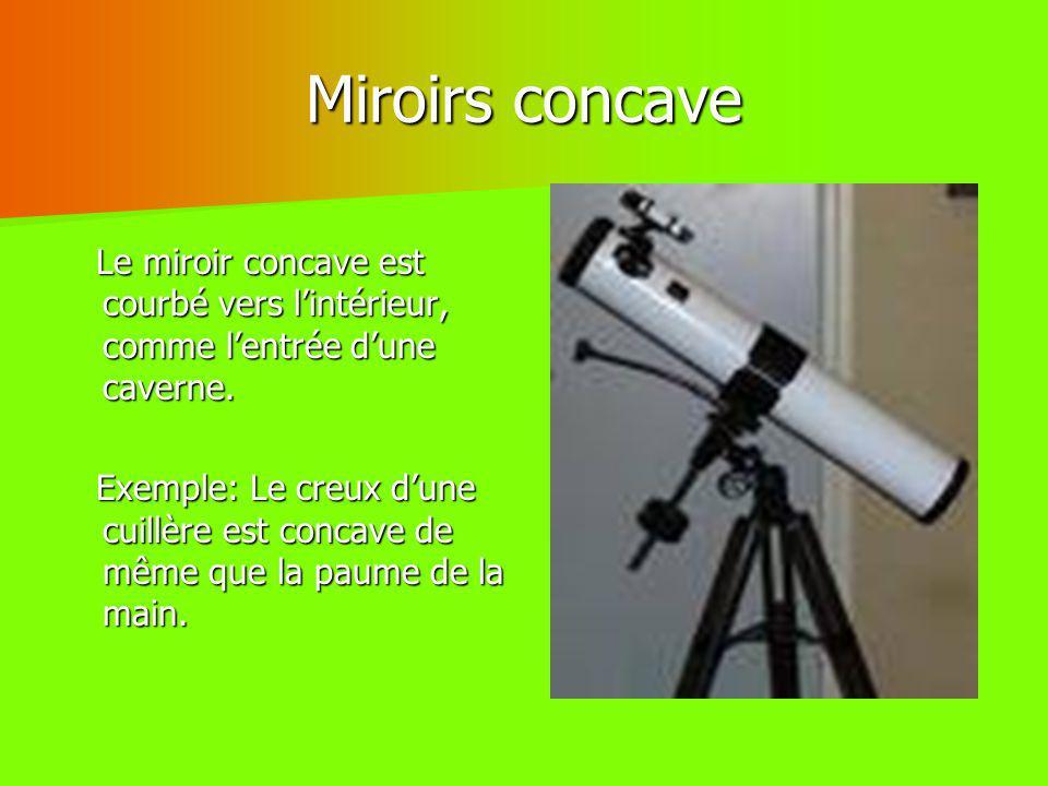 Le miroirs convexe Les miroirs convexes sont plus courants que les miroirs concaves.