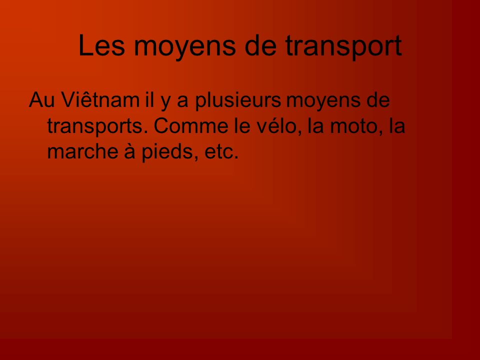 Les moyens de transport Au Viêtnam il y a plusieurs moyens de transports.