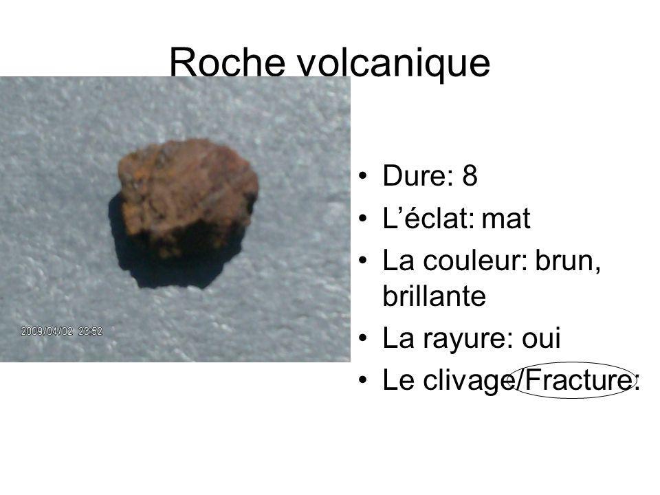 Roche volcanique Dure: 8 Léclat: mat La couleur: brun, brillante La rayure: oui Le clivage/Fracture: