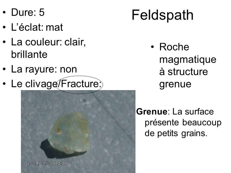 Feldspath Roche magmatique à structure grenue Grenue: La surface présente beaucoup de petits grains. Dure: 5 Léclat: mat La couleur: clair, brillante