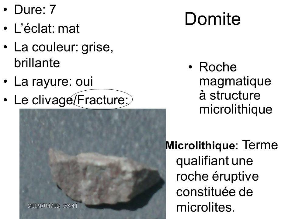 Domite Roche magmatique à structure microlithique Microlithique: Terme qualifiant une roche éruptive constituée de microlites. Dure: 7 Léclat: mat La