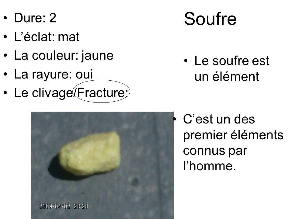 Soufre Le soufre est un élément Cest un des premier éléments connus par lhomme. Dure: 2 Léclat: mat La couleur: jaune La rayure: oui Le clivage/Fractu