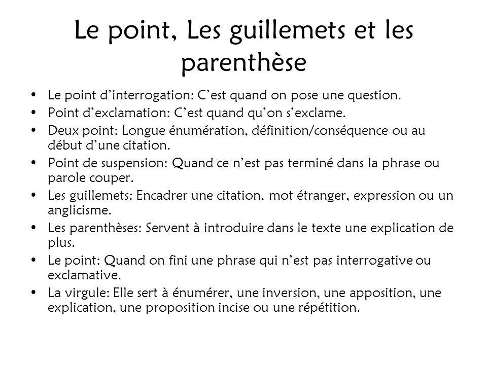 Le point, Les guillemets et les parenthèse Le point dinterrogation: Cest quand on pose une question. Point dexclamation: Cest quand quon sexclame. Deu