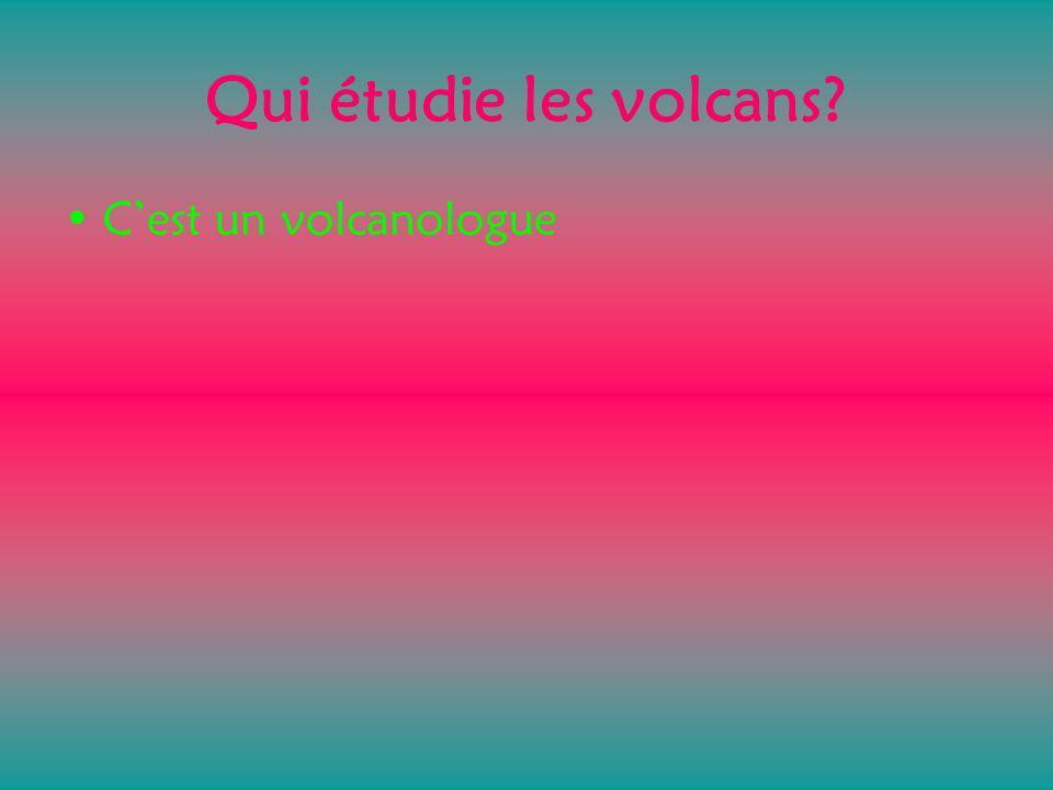 Qui étudie les volcans? Cest un volcanologue