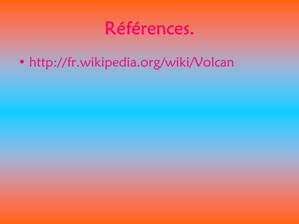 Références. http://fr.wikipedia.org/wiki/Volcan