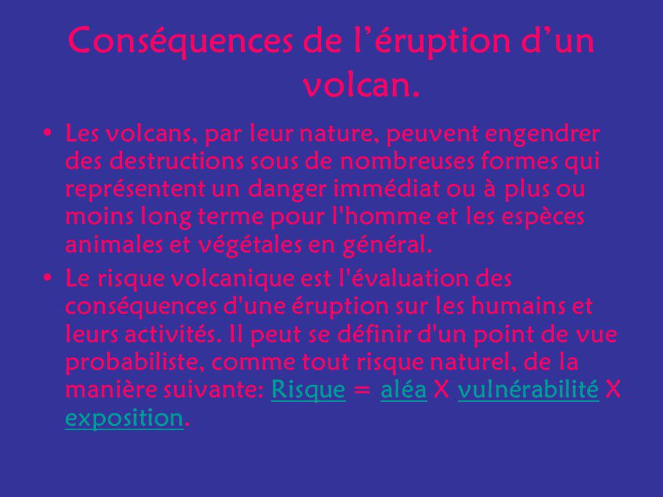 Conséquences de léruption dun volcan. Les volcans, par leur nature, peuvent engendrer des destructions sous de nombreuses formes qui représentent un d