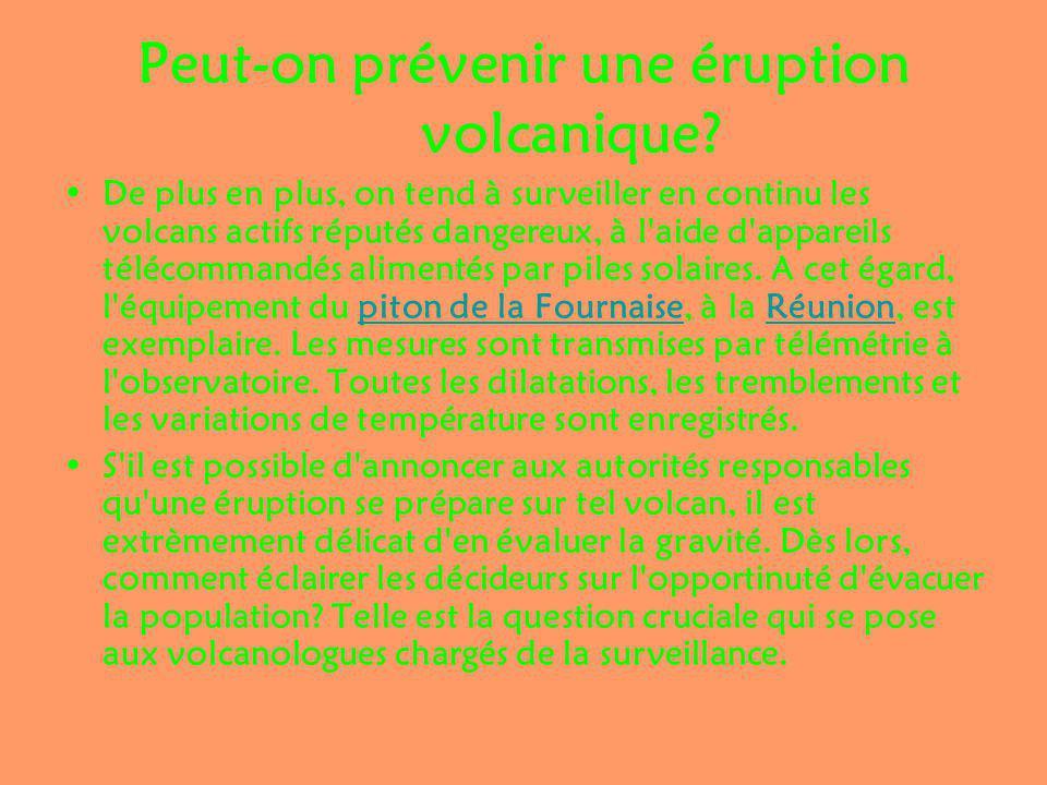 Peut-on prévenir une éruption volcanique? De plus en plus, on tend à surveiller en continu les volcans actifs réputés dangereux, à l'aide d'appareils