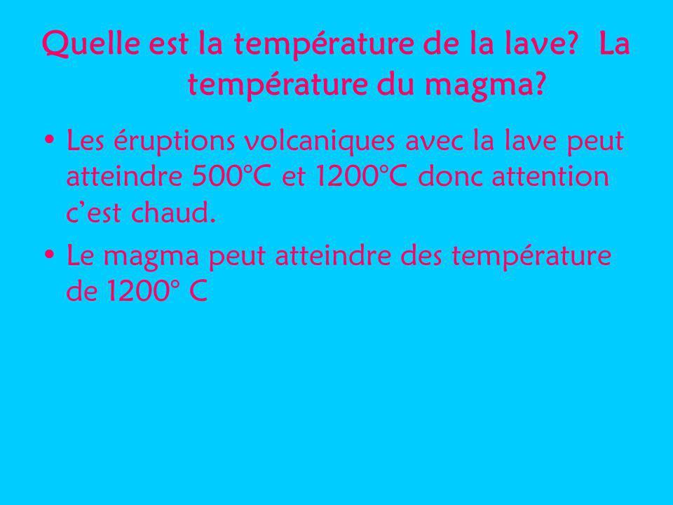 Quelle est la température de la lave? La température du magma? Les éruptions volcaniques avec la lave peut atteindre 500°C et 1200°C donc attention ce