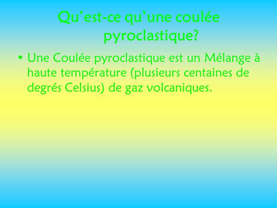 Quest-ce quune coulée pyroclastique? Une Coulée pyroclastique est un Mélange à haute température (plusieurs centaines de degrés Celsius) de gaz volcan