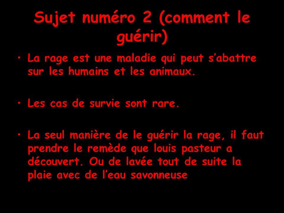 Sujet numéro 2 (comment le guérir) La rage est une maladie qui peut sabattre sur les humains et les animaux.