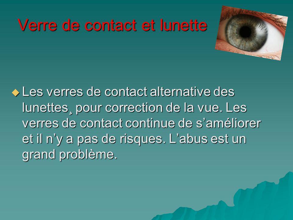 Verre de contact et lunette Les verres de contact alternative des lunettes¸ pour correction de la vue. Les verres de contact continue de saméliorer et