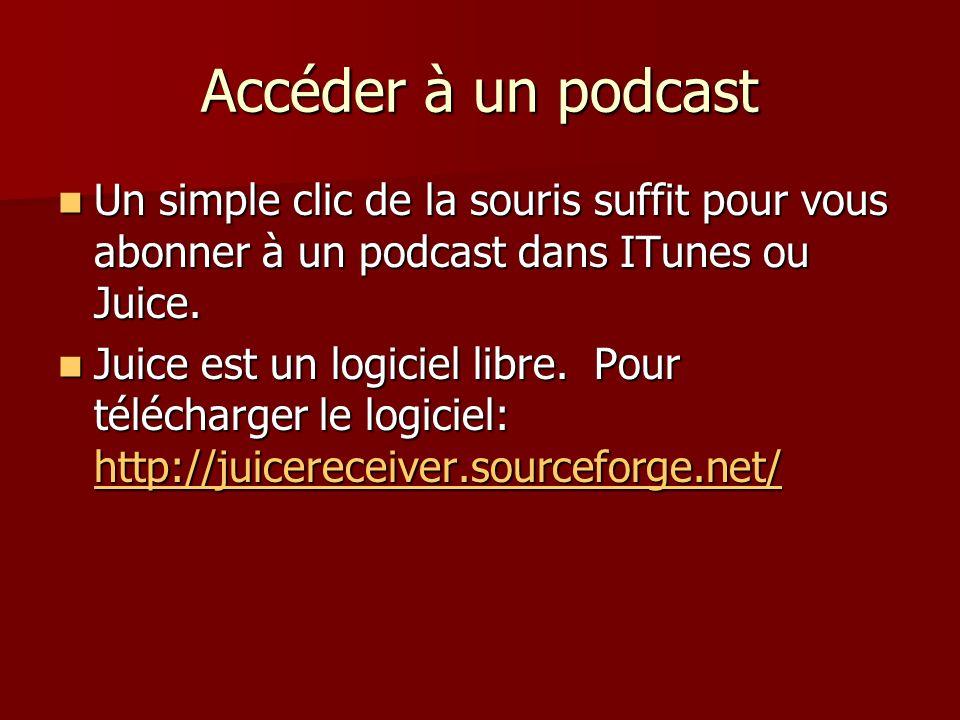 Accéder à un podcast Un simple clic de la souris suffit pour vous abonner à un podcast dans ITunes ou Juice.