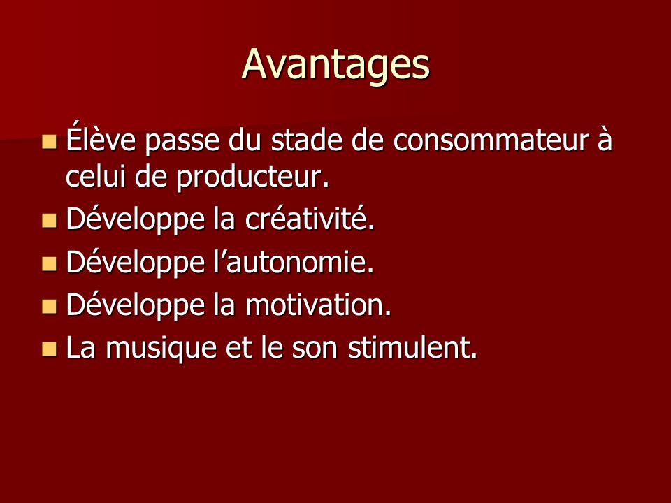 Avantages Élève passe du stade de consommateur à celui de producteur.