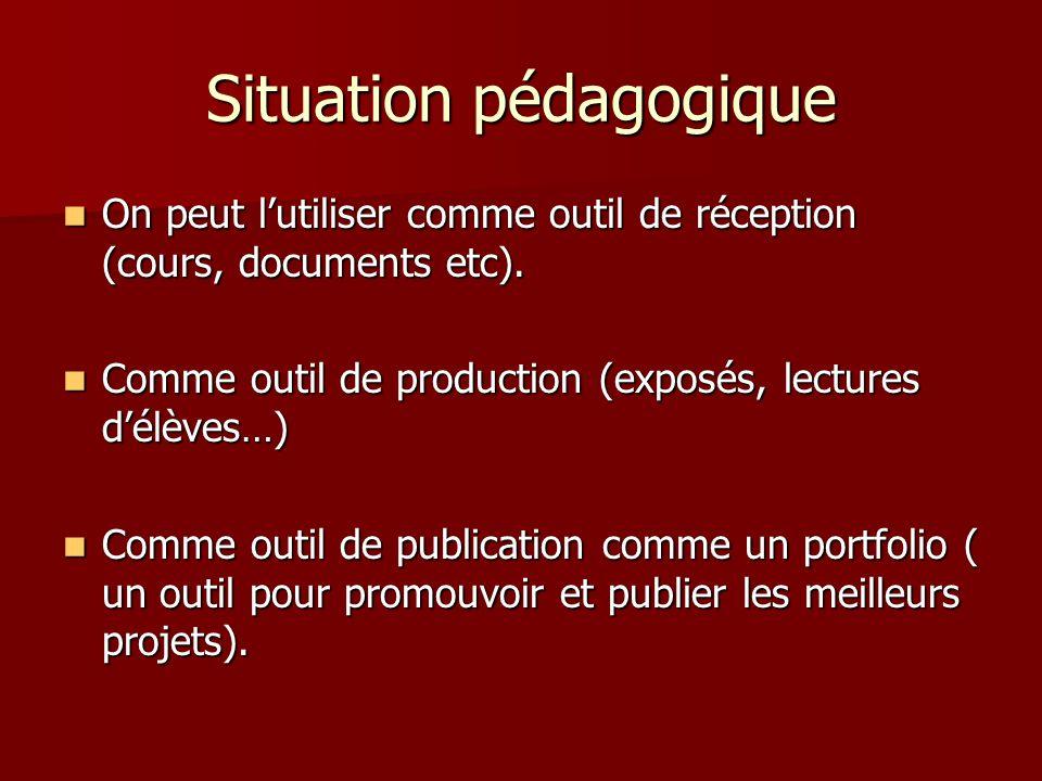 Situation pédagogique On peut lutiliser comme outil de réception (cours, documents etc).