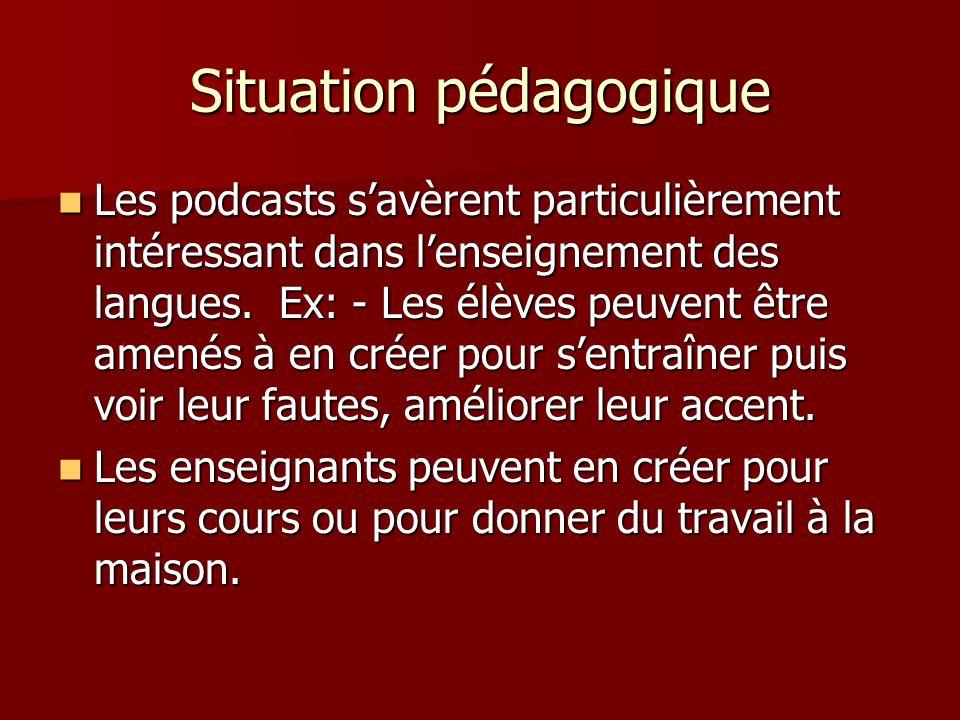 Situation pédagogique Les podcasts savèrent particulièrement intéressant dans lenseignement des langues.