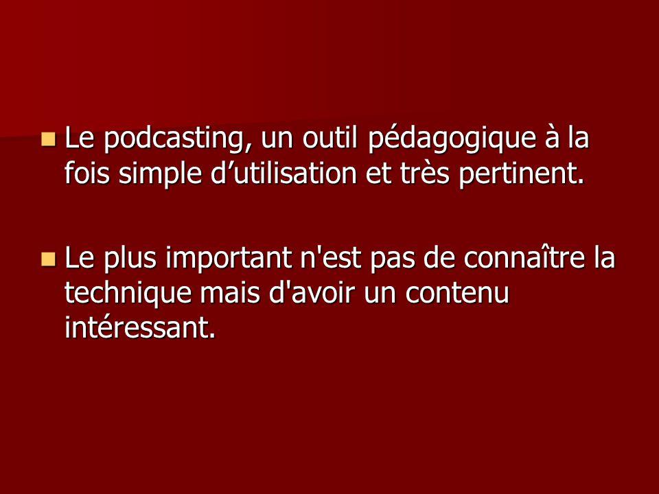 Le podcasting, un outil pédagogique à la fois simple dutilisation et très pertinent.