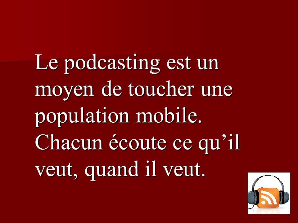 Le podcasting est un moyen de toucher une population mobile.