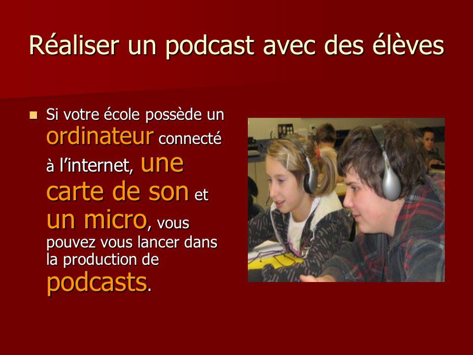Réaliser un podcast avec des élèves Si votre école possède un ordinateur connecté à linternet, une carte de son et un micro, vous pouvez vous lancer dans la production de podcasts.