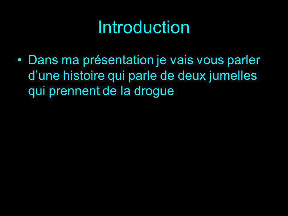 Introduction Dans ma présentation je vais vous parler dune histoire qui parle de deux jumelles qui prennent de la drogue