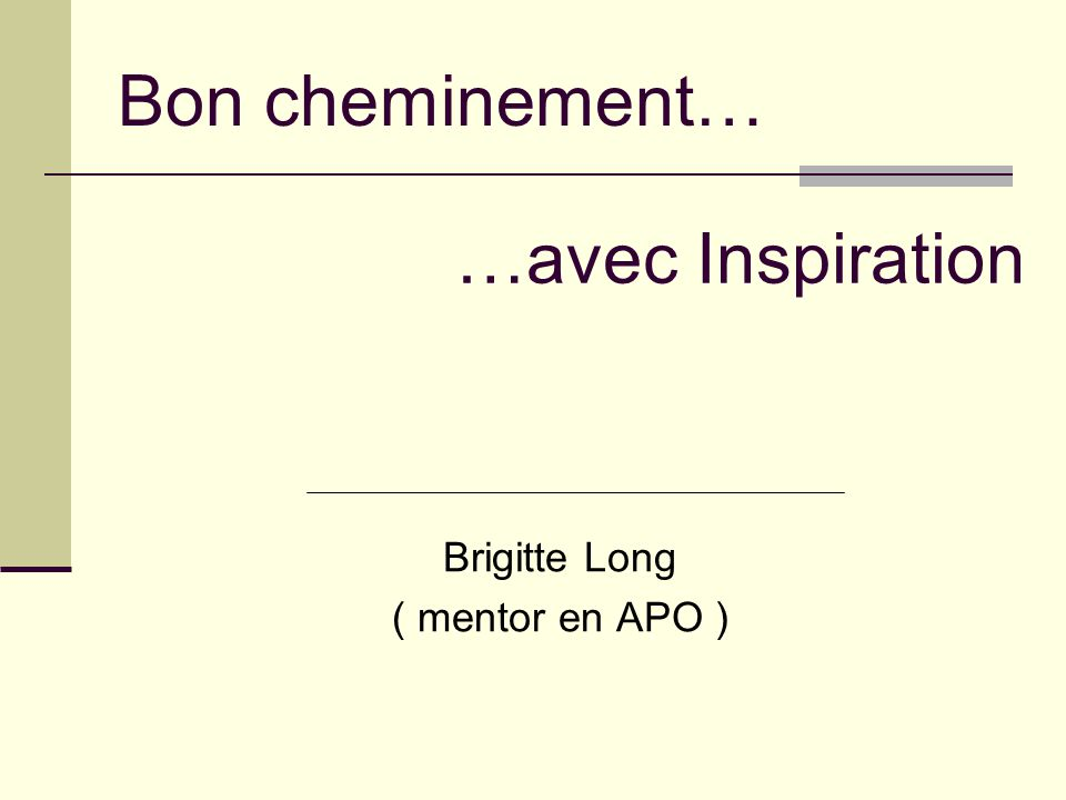 Bon cheminement… Brigitte Long ( mentor en APO ) …avec Inspiration