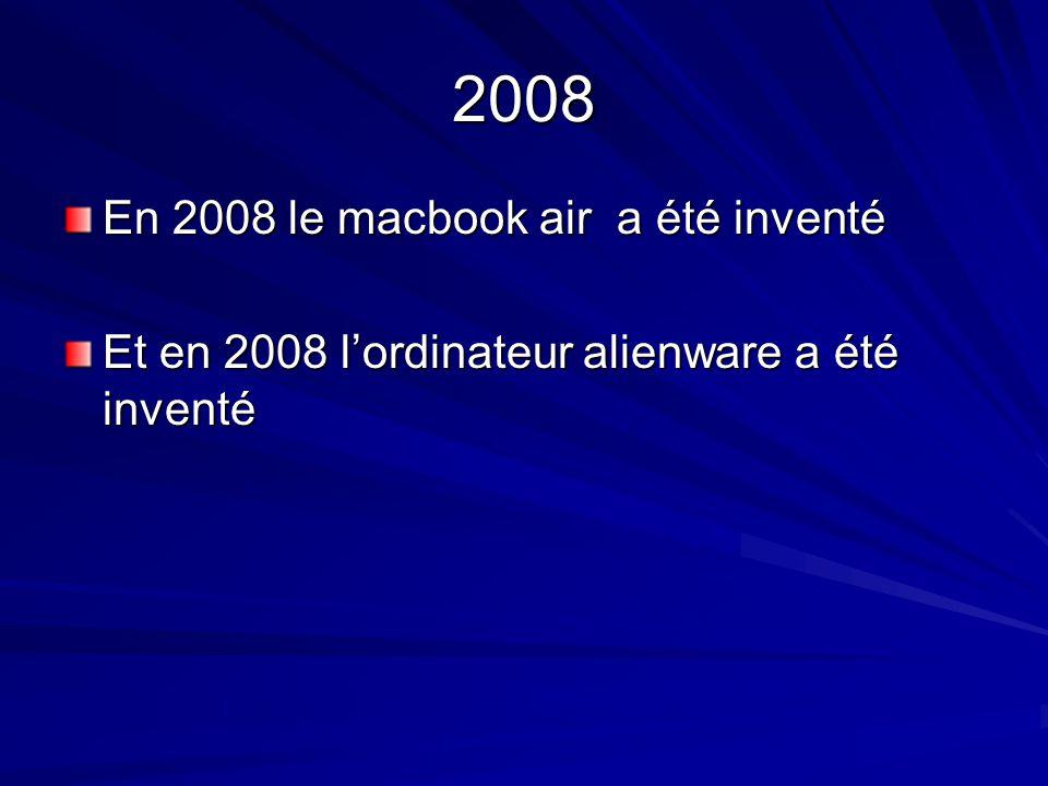 2008 En 2008 le macbook air a été inventé Et en 2008 lordinateur alienware a été inventé