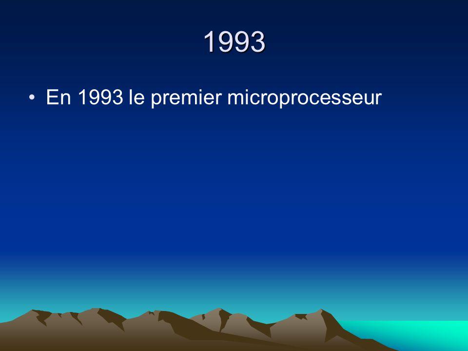 1993 En 1993 le premier microprocesseur