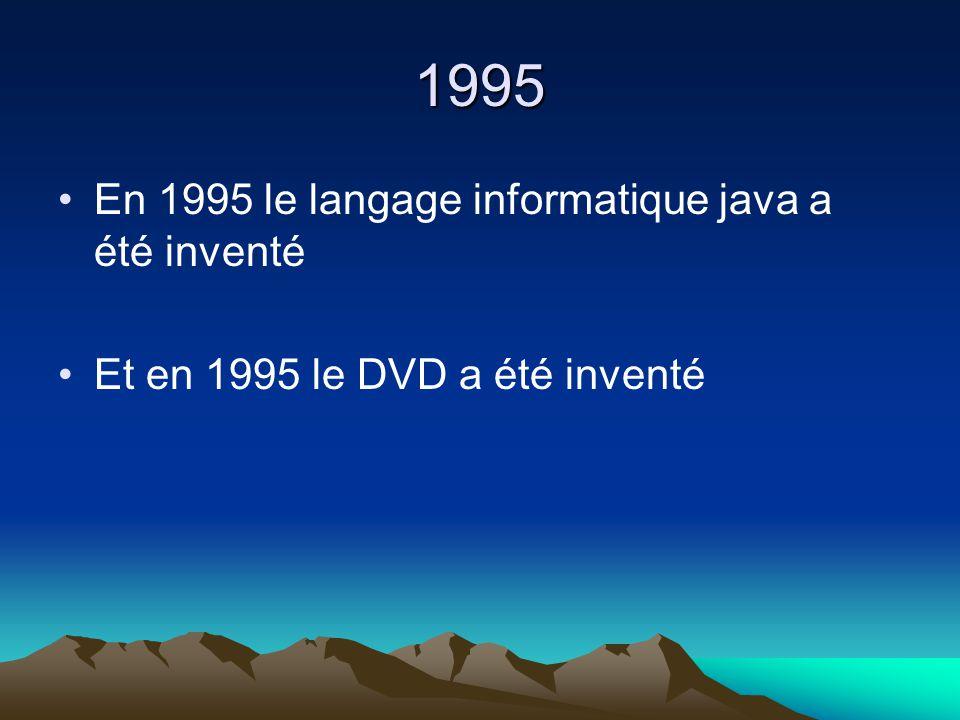 1995 En 1995 le langage informatique java a été inventé Et en 1995 le DVD a été inventé