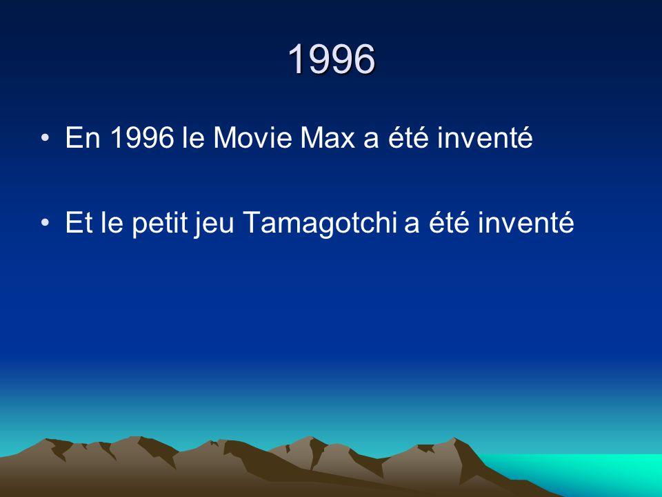 1996 En 1996 le Movie Max a été inventé Et le petit jeu Tamagotchi a été inventé