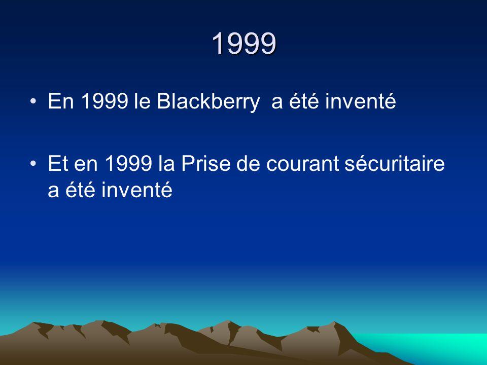 1999 En 1999 le Blackberry a été inventé Et en 1999 la Prise de courant sécuritaire a été inventé