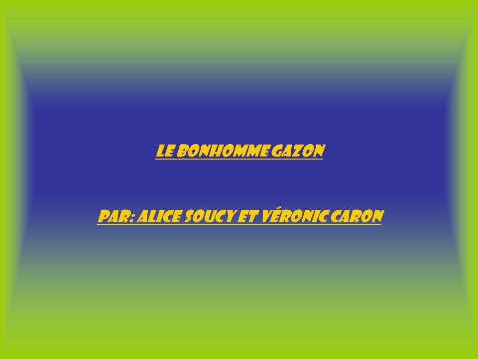 Le bonhomme Gazon Par: Alice Soucy et Véronic Caron