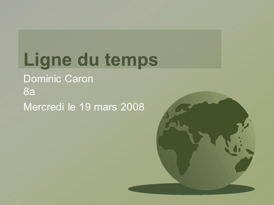 Ligne du temps Dominic Caron 8a Mercredi le 19 mars 2008