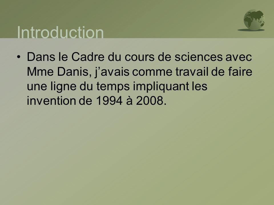 Introduction Dans le Cadre du cours de sciences avec Mme Danis, javais comme travail de faire une ligne du temps impliquant les invention de 1994 à 20