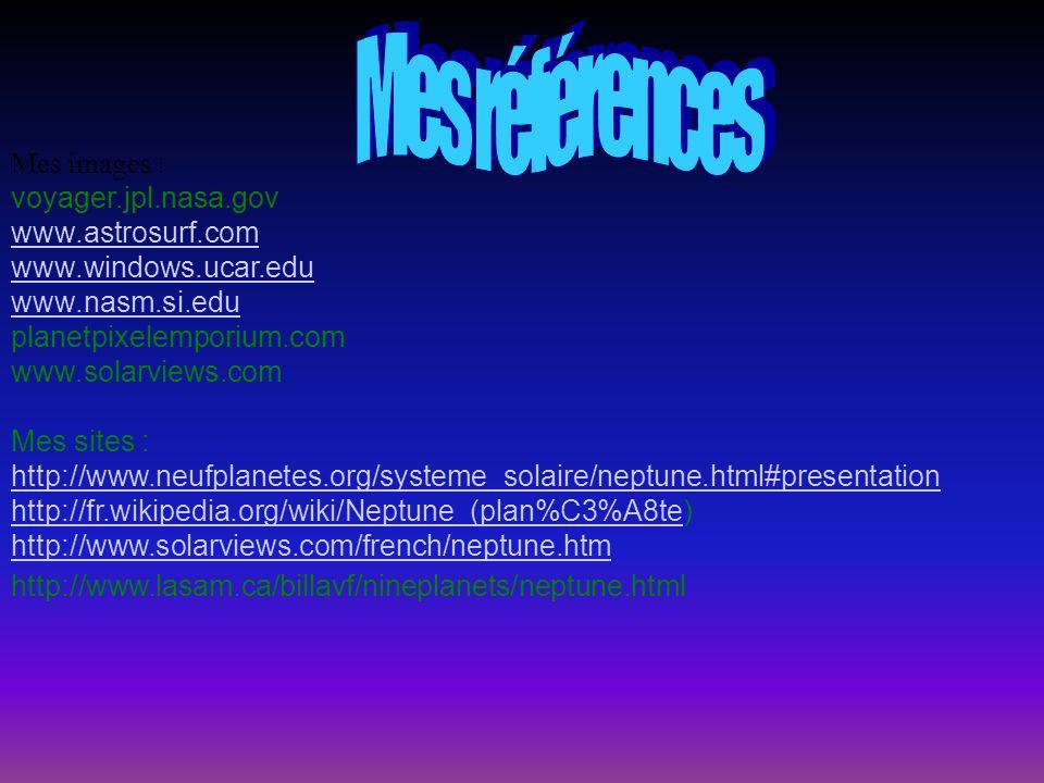 Mes images : voyager.jpl.nasa.gov www.astrosurf.com www.windows.ucar.edu www.nasm.si.edu planetpixelemporium.com www.solarviews.com Mes sites : http:/