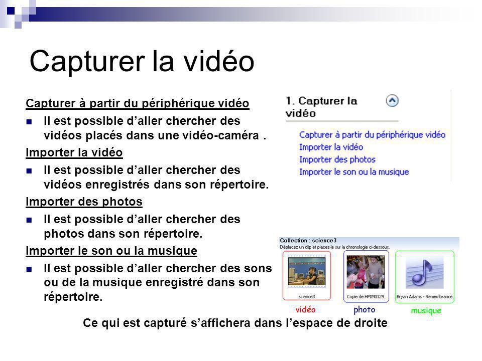 Capturer la vidéo Capturer à partir du périphérique vidéo Il est possible daller chercher des vidéos placés dans une vidéo-caméra. Importer la vidéo I