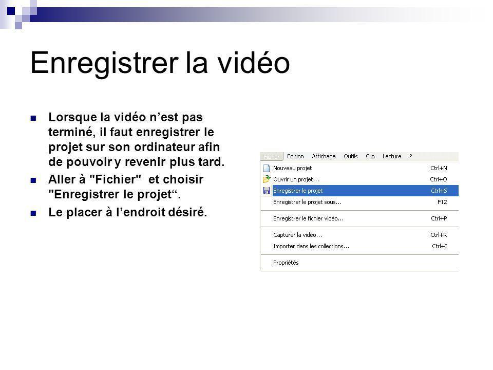 Enregistrer la vidéo Lorsque la vidéo nest pas terminé, il faut enregistrer le projet sur son ordinateur afin de pouvoir y revenir plus tard. Aller à