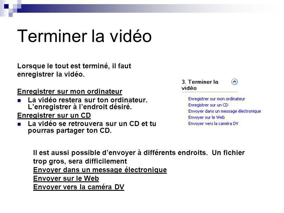 Terminer la vidéo Lorsque le tout est terminé, il faut enregistrer la vidéo. Enregistrer sur mon ordinateur La vidéo restera sur ton ordinateur. Lenre