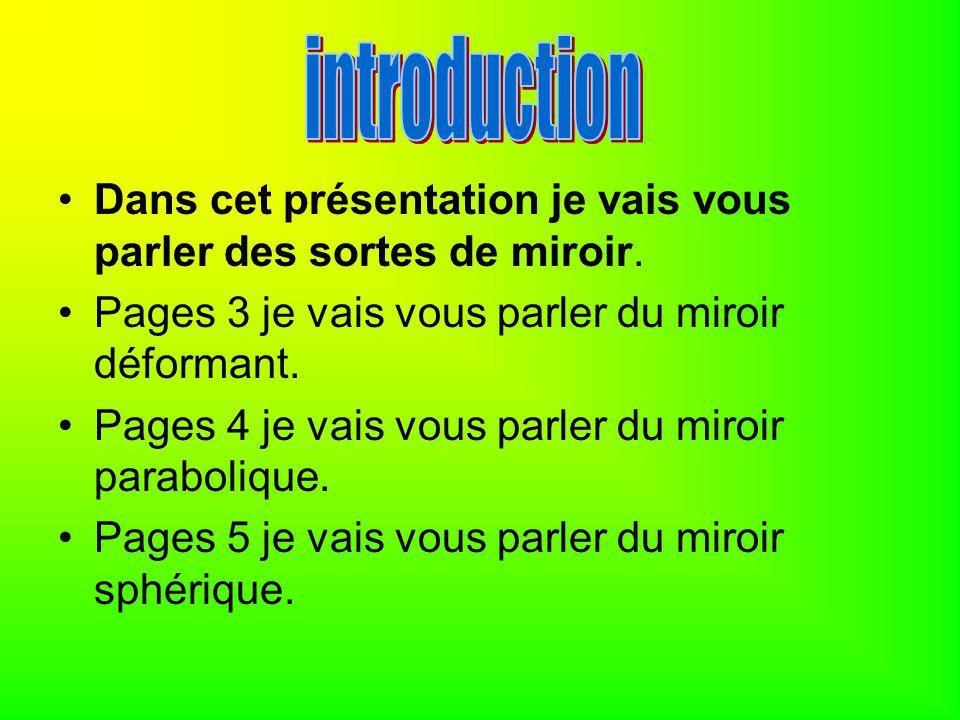 Dans cet présentation je vais vous parler des sortes de miroir. Pages 3 je vais vous parler du miroir déformant. Pages 4 je vais vous parler du miroir