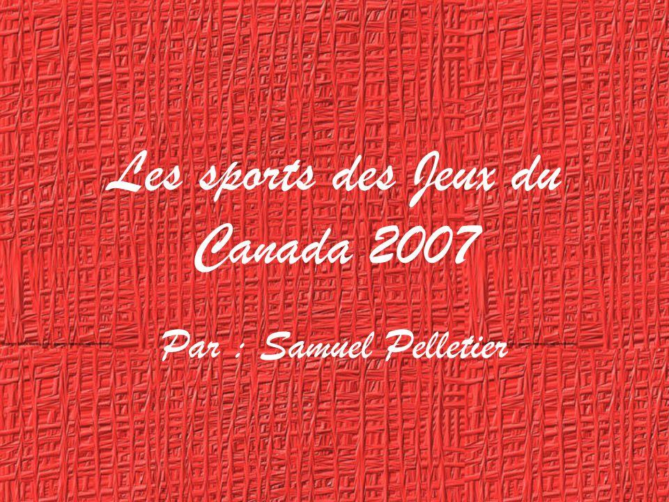 Les sports des Jeux du Canada 2007 Par : Samuel Pelletier