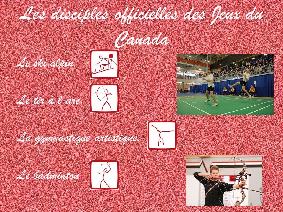 Les disciples officielles des Jeux du Canada Le ski alpin. Le tir à larc. La gymnastique artistique. Le badminton