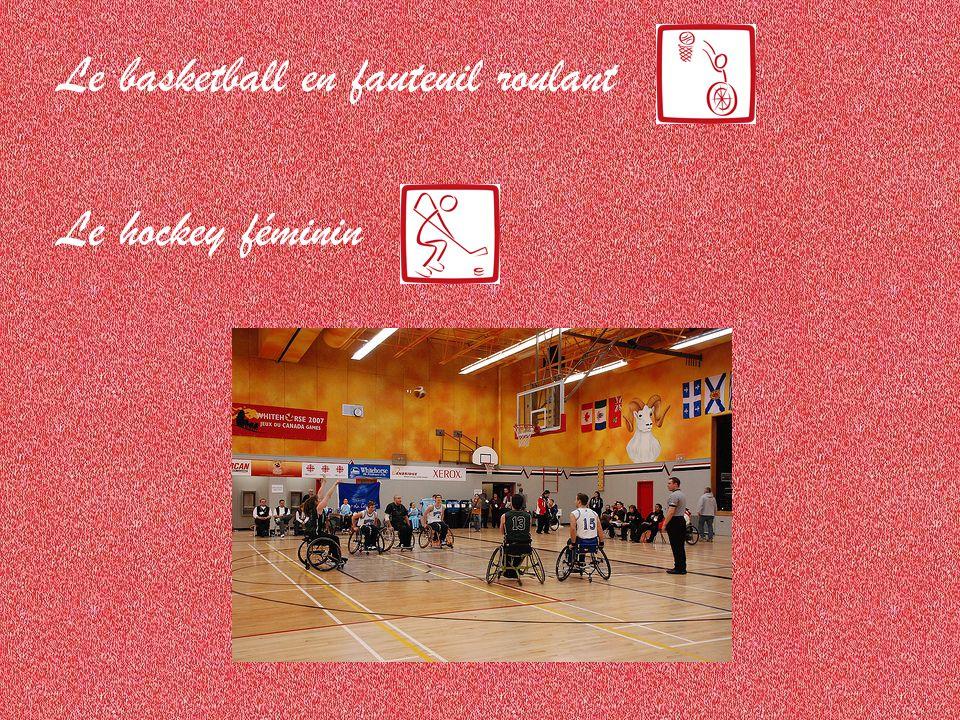 Le basketball en fauteuil roulant Le hockey féminin